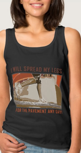 Spread My Legs For The Pavement Shirt