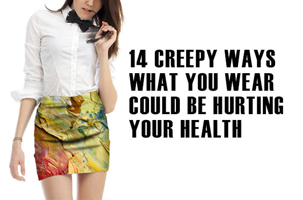14 Creepy Ways What You Wear Could Be Hurting Your Health