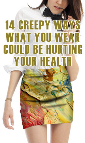 The clothing and accessories we wear have a major influence on well-being. Though we each are susceptible to different things, this list of clothing items has been found to be more likely to bring about problems, from skin rashes to spinal misalignment and cancer to communicable diseases.
