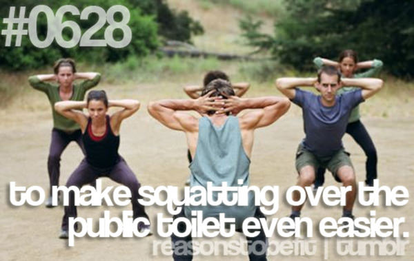 10 Reasons To Be Fit If You Are A Girl #3: To make squatting over the public toilet even easier.