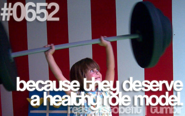 10 Reasons To Be Fit If You Are A Girl #4: Because they deserve a healthy role model.