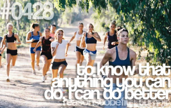 10 Reasons To Be Fit If You Are A Girl #5: To know that anything you can do, I can do better.