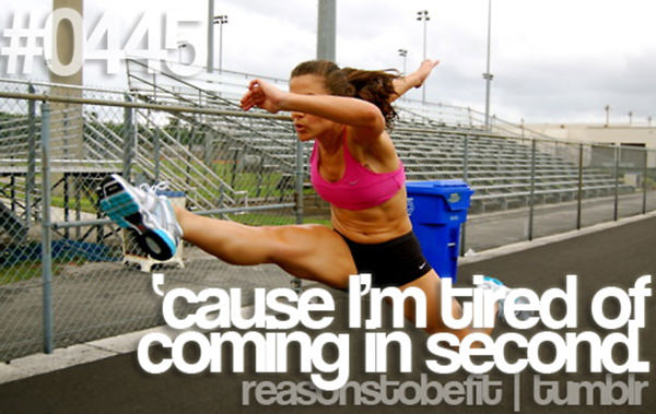 10 Reasons To Be Fit If You Are A Girl #6: Because I'm tired of coming in second.