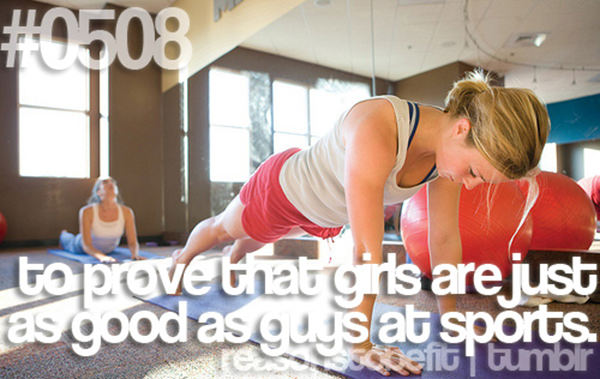 10 Reasons To Be Fit If You Are A Girl #7: To prove that girls are just as good as guys at sports.