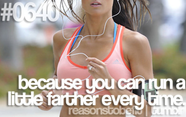 10 Reasons Why Being Fit Feels Good #2: Because you can run a little farther every time.