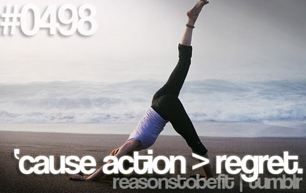 10 Reasons Why Being Fit Feels Good #7: Because action > regret