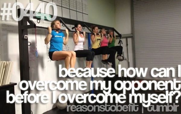 20 Great Reasons To Be Fit #6: Because how can I overcome my opponent before I overcome myself?