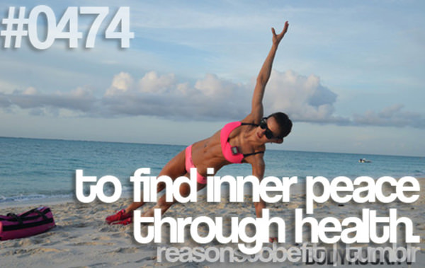 20 Great Reasons To Be Fit #7: To find inner peace through health.