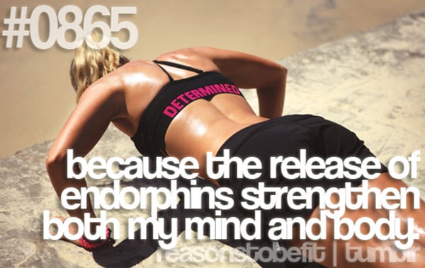 20 Great Reasons To Be Fit #10: Because the release of endorphins strengthen both my mind and body.