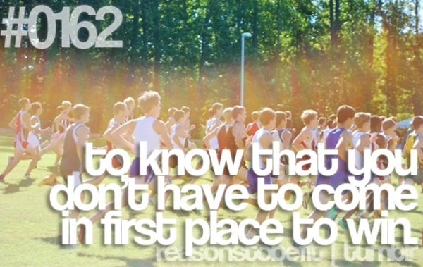 20 Great Reasons To Be Fit #12: To know that you don't have to come in first place to win.