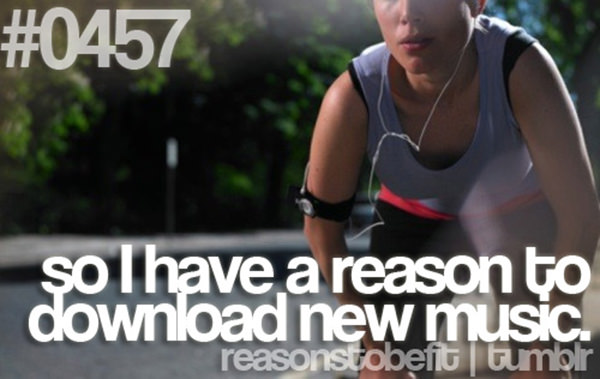 20 Great Reasons To Be Fit #15: So I have a reason to download new music.