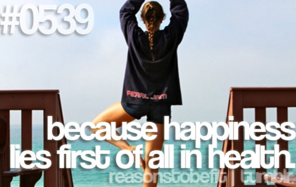 20 Great Reasons To Be Fit #18: Because happiness lies first of all in health.