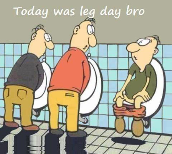 20 Gym Jokes To Get You Through Your Next Workout #11: Today was leg day bro.