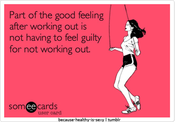 20 Gym Jokes To Get You Through Your Next Workout #15: Part of the good feeling after working out is not having to feel guilty for not working out.