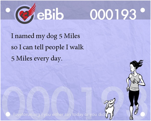 20 Posters On Fitness That Will Crack You Up #7: I named my dog 5 Miles so I can tell people I walk 5 Miles every day.