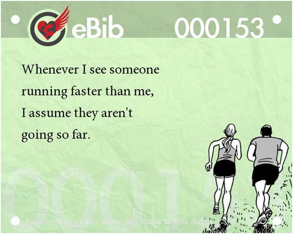 20 Posters On Fitness That Will Crack You Up #8: Whenever I see someone running faster than me, I assume they aren't going so far.
