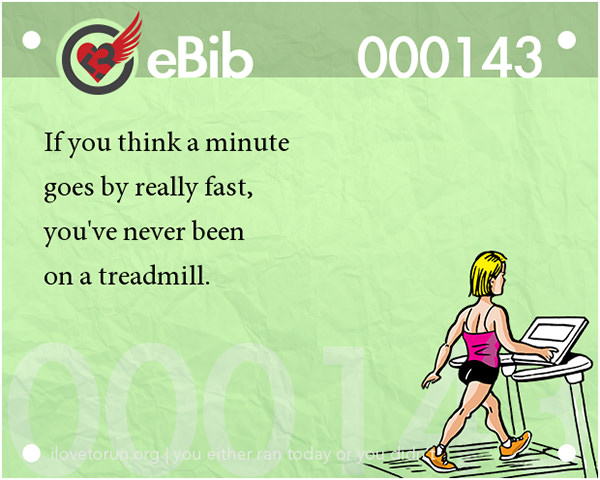 20 Posters On Fitness That Will Crack You Up #12: If you think a minute goes by really fast, you've never been on a treadmill.