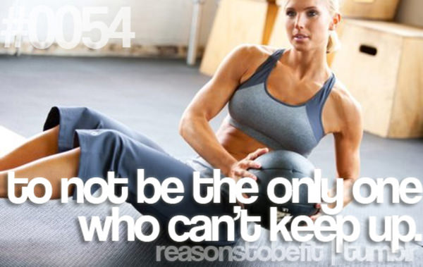 20 Priceless Moments On The Road To Fitness #7: To not be the only one who can't keep up.