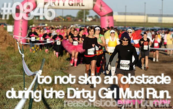 20 Priceless Moments On The Road To Fitness #13: To not skip an obstacle during the Dirty Girl Mud Run.
