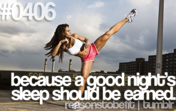 20 Reasons Why You Should Hit The Gym Today #5: Because a good night's sleep should be earned.
