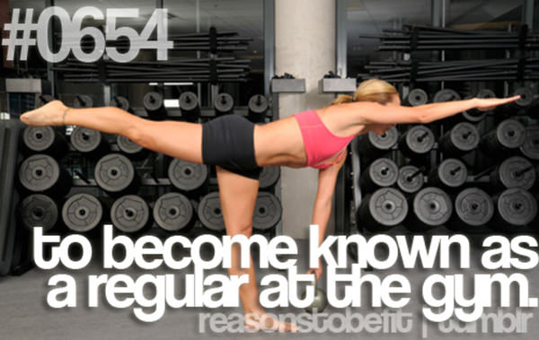 20 Reasons Why You Should Hit The Gym Today #12: To become known as a regular at the gym.