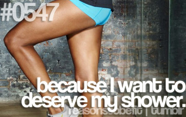 20 Reasons Why You Should Hit The Gym Today #17: Because I want to deserve my shower.