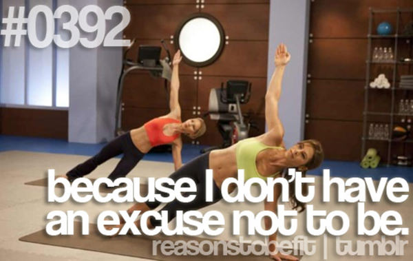 30 Reasons To Be A Fitness Freak #8: Because I don't have an excuse not to be.