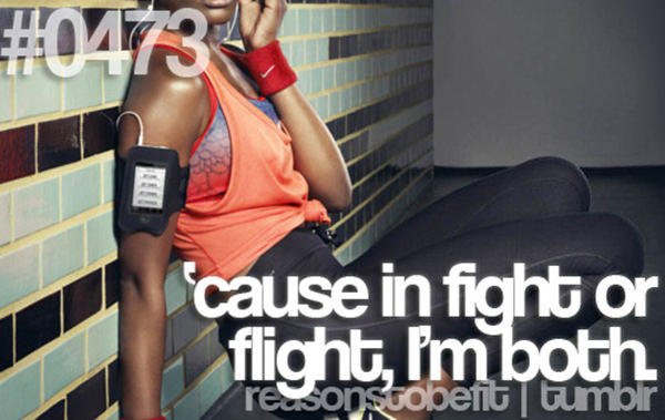 30 Reasons To Be A Fitness Freak #9: Because in fight or flight, I'm both.