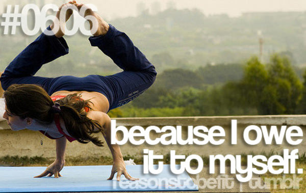30 Reasons To Be A Fitness Freak #21: Because I owe it to myself.