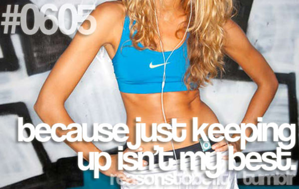 30 Reasons To Be A Fitness Freak #25: Because just keeping up isn't my best.