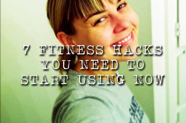 7 Fitness Hacks You Need to Start Using Now