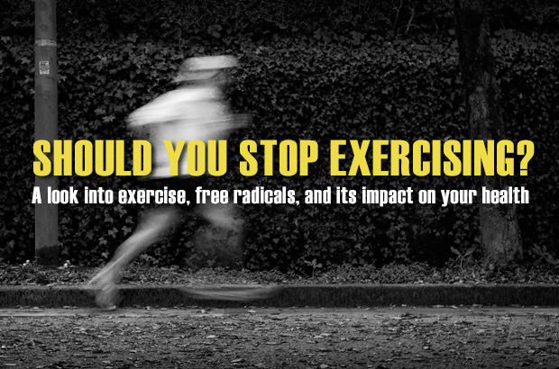 Should you stop exercising. A look into exercise, free radicals and its impact on your health.