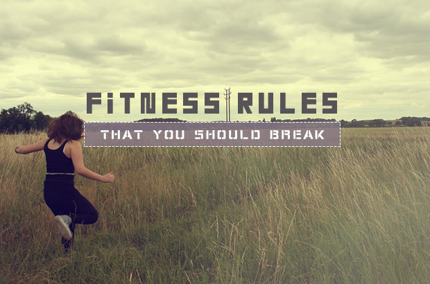 Fitness Rules That You Should Break