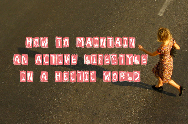 How To Maintain An Active Lifestyle In A Hectic World