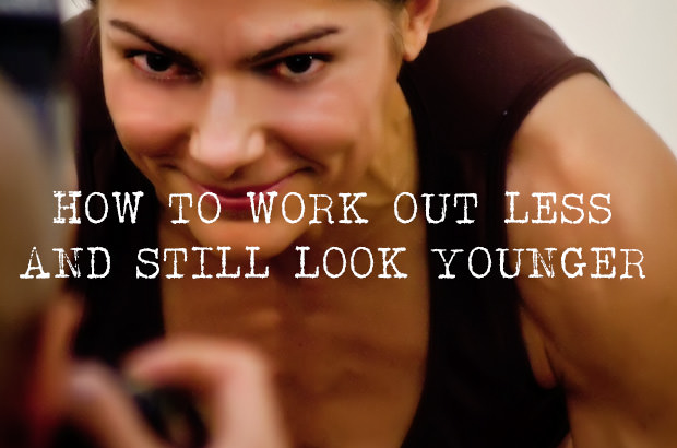 How To Work Out Less And Still Look Younger