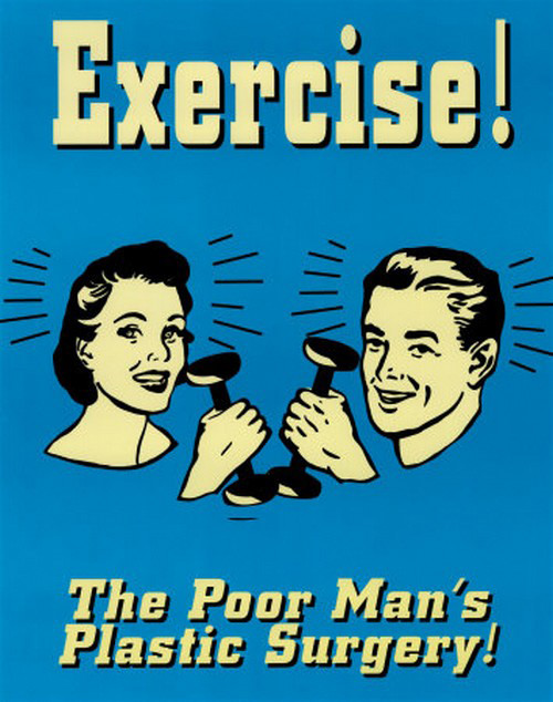 Laugh Your Abs Off With These Fitness Posters #10: Exercise! The poor man's plastic surgery.