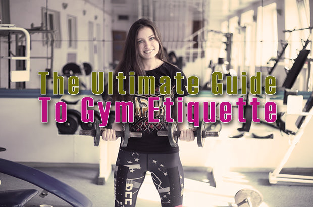 The Ultimate Guide To Gym Etiquette