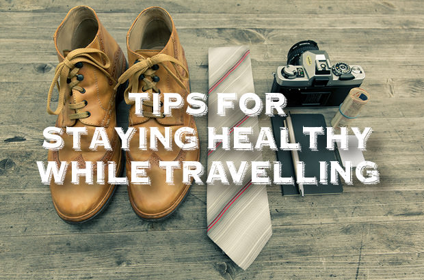 Tips For Staying Healthy While Travelling