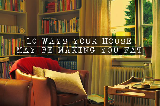 10 Ways Your House May Be Making You Fat
