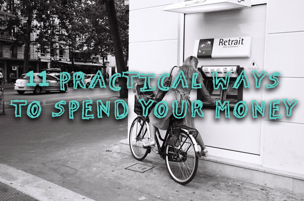 11 Practical Ways to Spend Your Money