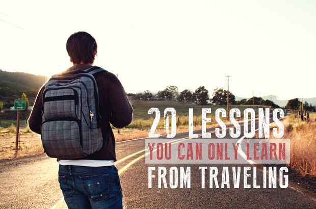 20 Lessons You Can Only Learn From Traveling