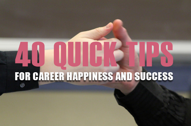 40 Quick Tips for Career Happiness and Success