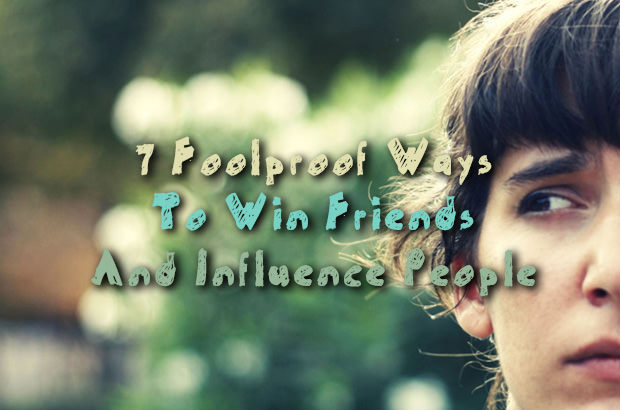 7 Foolproof Ways to Win Friends and Influence People