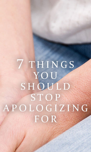 "Apologies are a necessary part of life. But like chocolate, too much ""my bad"" is, well, bad, for we risk reinforcing an erroneous belief that we're inherently worthy of blame. Next time you find yourself about to apologize for these seven things, stop."