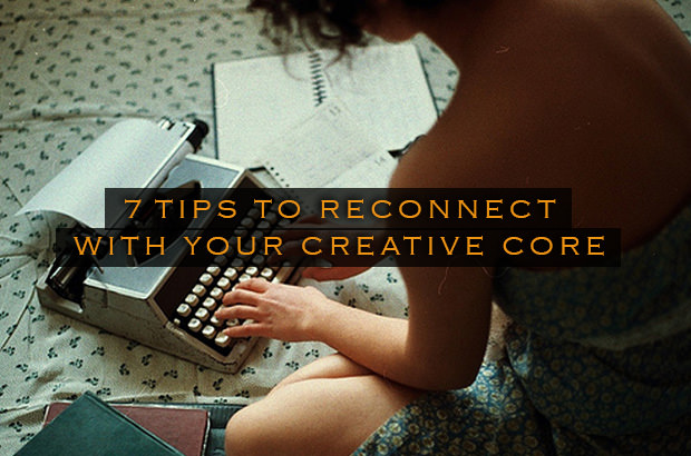 7 Tips to Reconnect With Your Creative Core