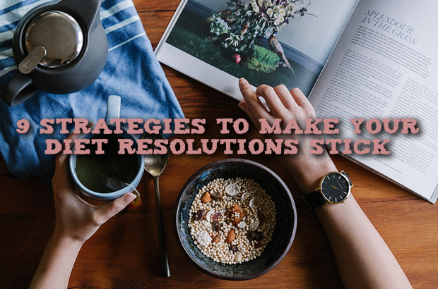 9 Strategies to Make Your Diet Resolutions Stick