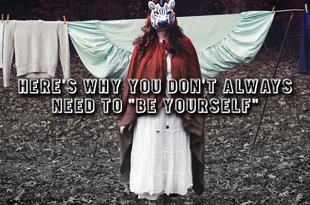 Here Is Why You Do Not Always Need to Be Yourself