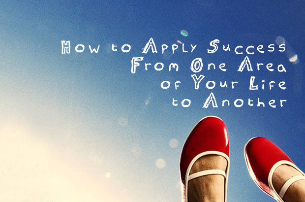 How to Apply Success From One Area of Your Life to Another
