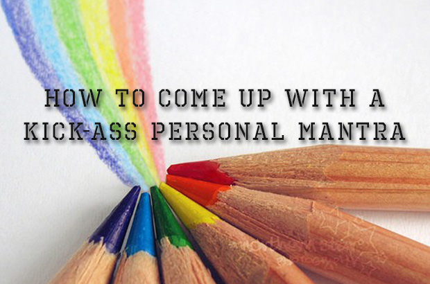 How to Come Up With a Kick-Ass Personal Mantra