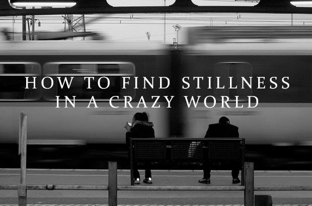 How To Find Stillness In A Crazy World